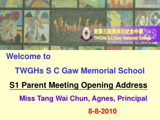Welcome to        TWGHs S C Gaw Memorial School S1 Parent Meeting Opening Address