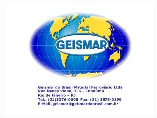 Geismar do Brasil Material Ferroviário Ltda Rua Nunes Viana, 136 – Inhaúma  Rio de Janeiro – RJ