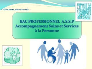 BAC PROFESSIONNEL  A.S.S.P Accompagnement Soins  et Services � la  Personne