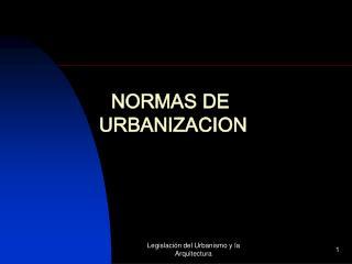 NORMAS DE  URBANIZACION