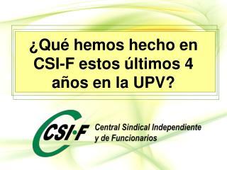 ¿Qué hemos hecho en CSI-F estos últimos 4 años en la UPV?