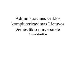 Administracinės veiklos kompiuterizavimas Lietuvos žemės ūkio universitete
