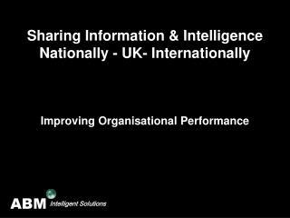 Sharing Information & Intelligence  Nationally - UK- Internationally