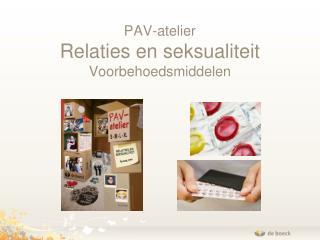 PAV-atelier Relaties en seksualiteit Voorbehoedsmiddelen