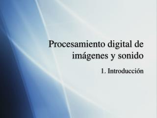 Procesamiento digital de im ágenes y sonido