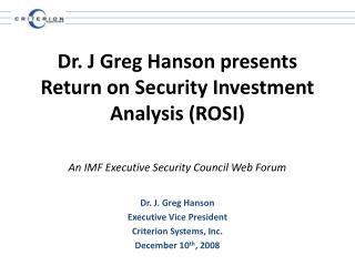 Dr. J. Greg Hanson Executive Vice President Criterion Systems, Inc. December 10 th , 2008