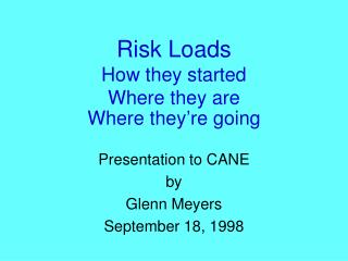 Risk Loads How they started Where they are Where they're going