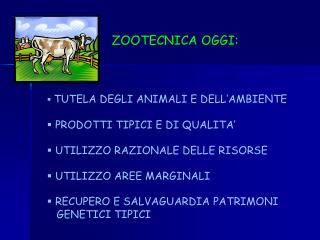 ZOOTECNICA OGGI: TUTELA DEGLI ANIMALI E DELL'AMBIENTE  PRODOTTI TIPICI E DI QUALITA'