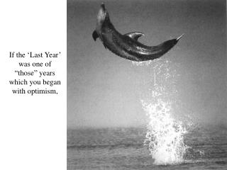 "If the 'Last Year' was one of ""those"" years which you began with optimism,"