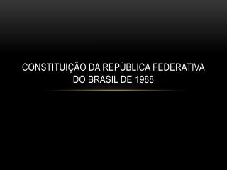 CONSTITUI��O DA REP�BLICA FEDERATIVA DO BRASIL DE 1988