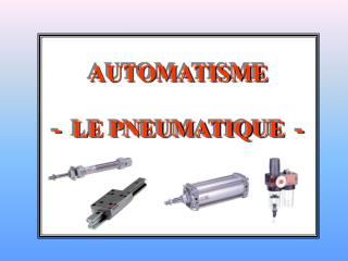AUTOMATISME -  LE PNEUMATIQUE  -