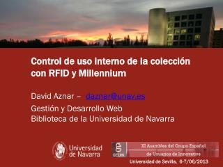 Control de uso interno de la colección con RFID y Millennium David Aznar –   daznar@unav.es