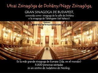 GRAN SINAGOGA DE BUDAPEST,  conocida como  sinagoga de la calle de Dohány