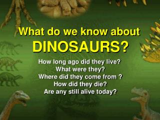 What do we know about  DINOSAURS?