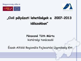"""""""Civil pályázati lehetőségek a  2007-2013 időszakban"""""""