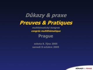 Důkazy  & praxe Preuves & Pratiques multitématický kongres congrés multithématique Prague