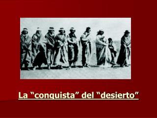"La ""conquista"" del ""desierto"""