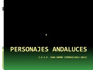 Personajes andaluces c.e.i.p. juan  ramón  jiménez (2011-2012)