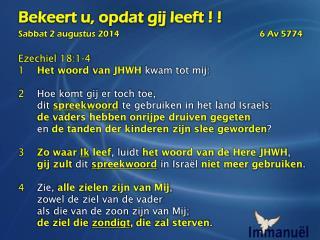 Ezechiel  18:1-4 1 Het  woord  van JHWH  kwam tot mij: