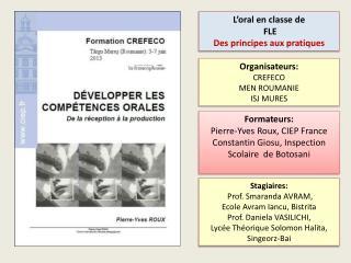 Formateurs: Pierre-Yves Roux, CIEP France Constantin  Giosu , Inspection Scolaire   de  Botosani