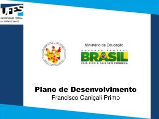Plano de Desenvolvimento Francisco Cani�ali Primo