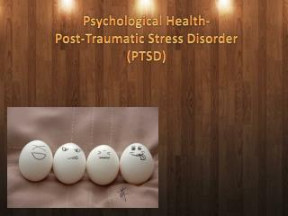 Psychological Health- Post-Traumatic Stress Disorder (PTSD)
