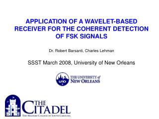 APPLICATION OF A WAVELET-BASED RECEIVER FOR THE COHERENT DETECTION OF FSK SIGNALS   Dr. Robert Barsanti, Charles Lehman