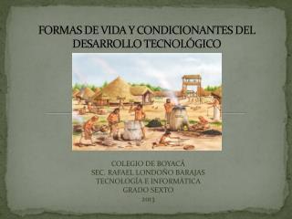 FORMAS DE VIDA Y CONDICIONANTES DEL DESARROLLO TECNOLÓGICO