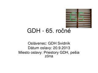 GDH - 65. ročné