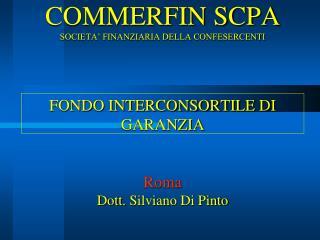 COMMERFIN SCPA SOCIETA  FINANZIARIA DELLA CONFESERCENTI      FONDO INTERCONSORTILE DI GARANZIA   Roma  Dott. Silviano Di