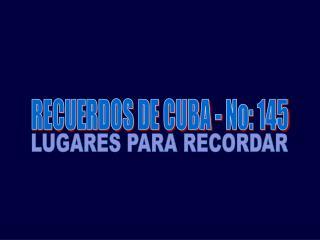 RECUERDOS DE CUBA - No: 145