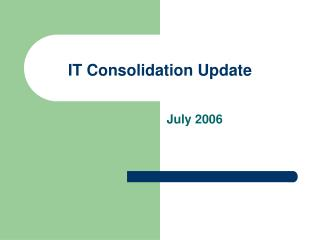 IT Consolidation Update