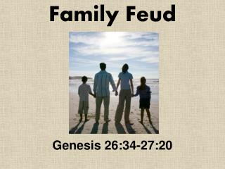 Family Feud Genesis 26:34-27:20