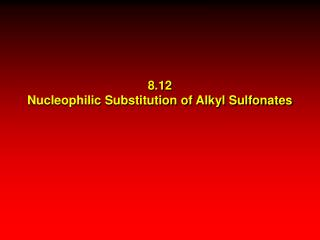 8.12 Nucleophilic Substitution of Alkyl Sulfonates