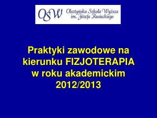Praktyki zawodowe na kierunku FIZJOTERAPIA  w roku akademickim 2012/2013
