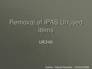 Removal of IPAS Unused items