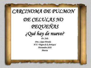 CARCINOMA DE PULMON  DE CELULAS NO PEQUEÑAS ¿Qué hay de nuevo? Dr. Sola