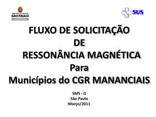 FLUXO DE SOLICITAÇÃO  DE   RESSONÂNCIA MAGNÉTICA Para Municípios do CGR MANANCIAIS SMS - G