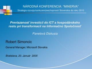 """NÁRODNÁ KONFERENCIA : """"MINERVA"""" Stratégia r oz voja konkurencieschopnosti Slovenska do roku  2010"""