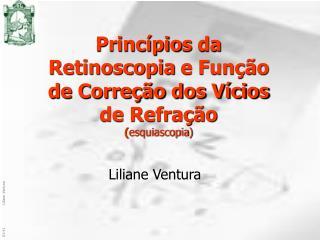 Princípio s  da Retinoscopia  e Função de Correção dos Vícios de Refração ( esquiascopia )