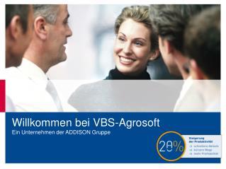 Willkommen bei  VBS-Agrosoft Ein Unternehmen der ADDISON Gruppe
