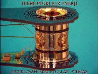 TERMONÜKLEER ENERJİ