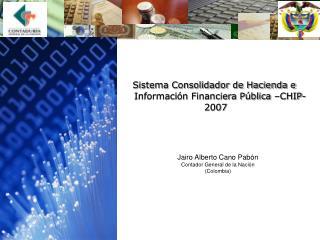 Sistema Consolidador de Hacienda e Información Financiera Pública –CHIP-  2007