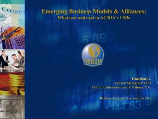Emerging Business Models & Alliances: What now and next in ACSDA's CSDs