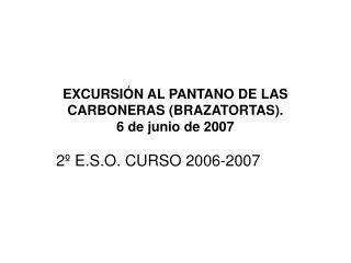 EXCURSIÓN AL PANTANO DE LAS CARBONERAS (BRAZATORTAS).  6 de junio de 2007