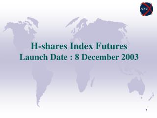 H-shares Index Futures Launch Date : 8 December 2003
