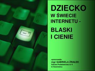 DZIECKO  W ŚWIECIE  INTERNETU -