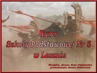 Hymn  Szkoły Podstawowej Nr 5  w Lesznie