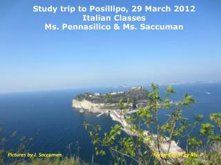 Study trip to Posillipo, 29 March 2012 Italian Classes Ms. Pennasilico & Ms. Saccuman