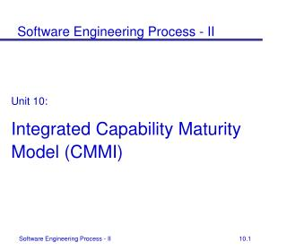 Unit 10: Integrated Capability Maturity Model (CMMI)